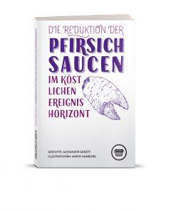 Die Reduktion der Pfirsichsaucen im köstlichen Ereignishorizont / Verlagshaus Berlin, 2019